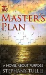 The Master's Plan, A Novel About Purpose - Stephany Tullis