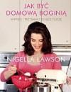 Jak być domową boginią - Nigella Lawson