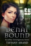 Denai Bound: Excalibar Investigations Series (Volume 2) - Tiffany Shand