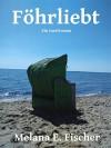 Föhrliebt: Ein Inselroman - Melana E. Fischer
