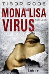 Das Mona-Lisa-Virus: Thriller - Tibor Rode