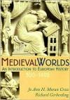 Medieval Worlds: An Introduction to European History, 300-1492 - Jo Ann Hoeppner Moran Cruz,  Richard Gerberding