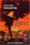 From the Ground Up: Environmental Racism and the Rise of the Environmental Justice Movement (Critical America Series) - Luke W. Cole;Sheila R. Foster