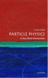 Particle Physics: A Very Short Introduction - Frank Close