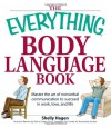 The Everything Body Language Book: Decipher signals, see the signs and read peoples emotionswithout a word! (Everything Series) - Shelly Hagen