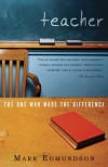 Teacher: The One Who Made the Difference - Mark Edmundson