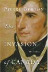 The Invasion of Canada: 1812-1813 - Pierre Berton