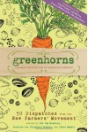 Greenhorns: 50 Dispatches from the New Farmers' Movement - Paula Manalo