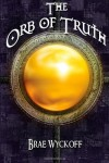 The Orb of Truth - Brae Wyckoff