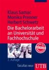 Die Bachelorarbeit an Universität und Fachhochschule. ein Lehr- und Lernbuch zur Gestaltung wissenschaftlicher Arbeiten - Klaus Samac;Monika Prenner;Herbert Schwetz
