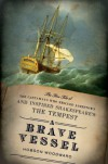A Brave Vessel: The True Tale of the Castaways Who Rescued Jamestown and Inspired Shakespeare's The Tempest - Hobson Woodward