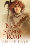Beyond the Spanish Road - Annie Kaye