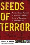 Seeds of Terror: An Eyewitness Account of Al-Qaeda's Newest Center of Operations in Southeast Asia - Maria A. Ressa
