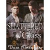 Shattered Glass (Shattered Glass, #1) - Dani Alexander