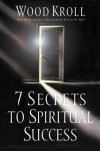 7 Secrets to Spiritual Success - Woodrow Kroll