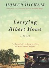 Carrying Albert Home: The Somewhat True Story of A Man, His Wife, and Her Alligator - Homer Hickam