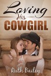 Loving His Cowgirl (A Sexy Cowboy Romance) - Ruth Bailey