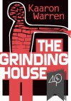 The Grinding House (A Horror Novella) - Kaaron Warren