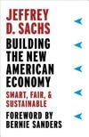 Building the New American Economy: Smart, Fair, and Sustainable - Jeffrey D. Sachs