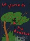 La storia di Pik Badaluk - Meuche Grete