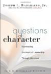 Questions of Character: Illuminating the Heart of Leadership Through Literature - Joseph L. Badaracco Jr.