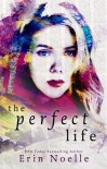 The Perfect Life - Erin Noelle