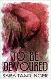 To Be Devoured - Sara Tantlinger