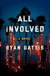 All Involved: A Novel - Ryan Gattis