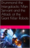 Drummond the Intergalactic Man Servant and the Attack of the Giant Killer Robots - J. H. G. Foss