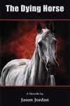 The Dying Horse - Jason Jordan