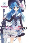 WorldEnd: What Do You Do at the End of the World? Are You Busy? Will You Save Us?, Vol. 1 - Akira Kareno