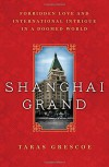 Shanghai Grand: Forbidden Love and International Intrigue in a Doomed World - Taras Grescoe