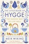 The Little Book of Hygge: Danish Secrets to Happy Living - Meik Wiking