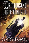 The Four Thousand, the Eight Hundred - Greg Egan, Dominic Harman