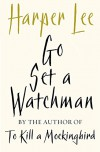 Go Set a Watchman: A Novel - Lee Harper