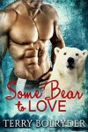 Some Bear to Love - Terry Bolryder