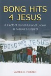 Bong Hits 4 Jesus: A Perfect Constitutional Storm in Alaska's Capital - James C. Foster