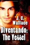 Diventando: The Vessel - J.C. Wallace
