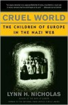 Cruel World: The Children of Europe in the Nazi Web - Lynn H. Nicholas