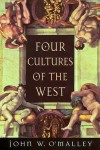 Four Cultures of the West - John W. O'Malley