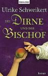 Die Dirne und der Bischof - Ulrike Schweikert