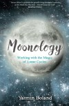 Moonology: Working with the Magic of Lunar Cycles - Yasmin Boland