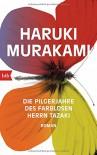Die Pilgerjahre des farblosen Herrn Tazaki: Roman - Ursula Gräfe, Haruki Murakami