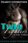 Dearest Stepbrother: Twin Fighters (Book Three) - Olivia Hawthorne