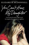 You Can't Have My Daughter: A True Story of a Mother's Desperate Fight to Save her Daughter from Oxford's Sex Traffickers - Elizabeth McDonnell