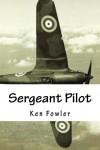 Sergeant Pilot - Ken Fowler