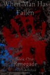 When Man Has Fallen: Renegade (Volume 1) - Preston K Bullard