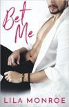 Bet Me - Lila Monroe