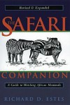 The Safari Companion: A Guide to Watching African Mammals; Including Hoofed Mammals, Carnivores, and Primates - Richard D. Estes