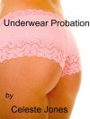 Underwear Probation - Celeste Jones